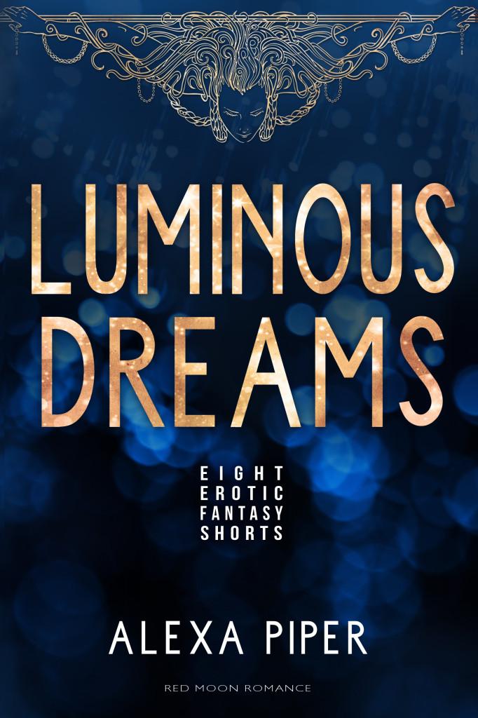 Luminous Dreams by Alexa Piper. Cover design by Eileen Wiedbrauk.